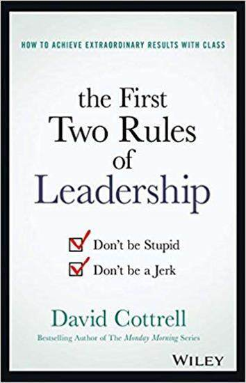 The First Two Rules Of Leadership: Dont Be Stupid, Dont Be A Jerk.