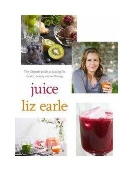 Juice: ultimate guide to juicing for health beauty and wellbeing - intl